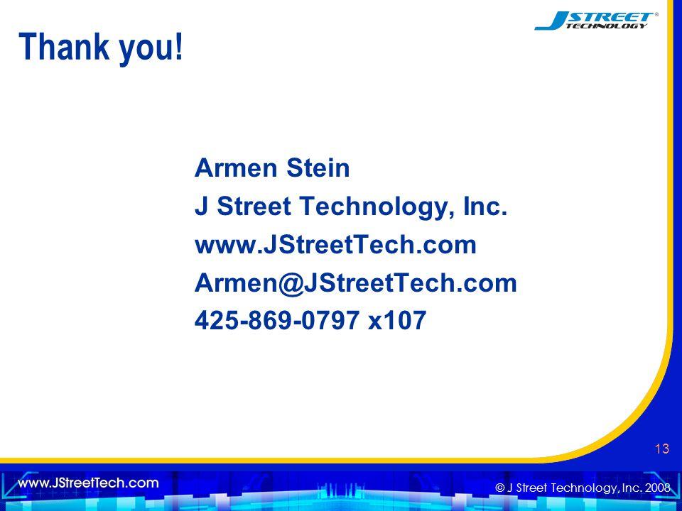 © J Street Technology, Inc. 2008 13 Thank you! Armen Stein J Street Technology, Inc. www.JStreetTech.com Armen@JStreetTech.com 425-869-0797 x107