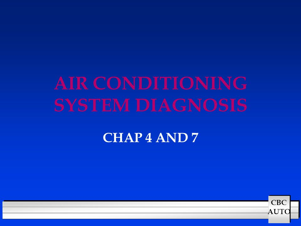 CBC AUTO AIR CONDITIONING SYSTEM DIAGNOSIS CHAP 4 AND 7