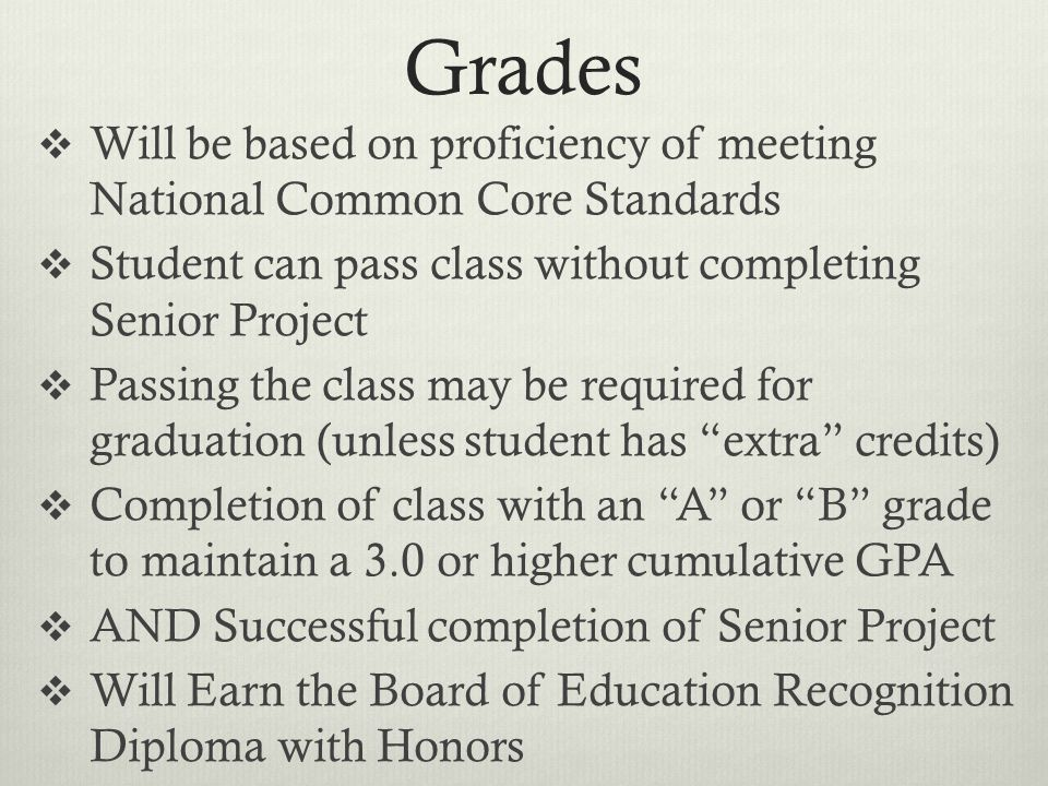 Grades Will be based on proficiency of meeting National Common Core Standards Student can pass class without completing Senior Project Passing the cla