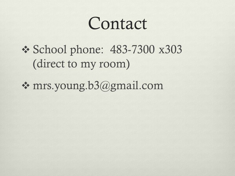 Contact School phone: 483-7300 x303 (direct to my room) mrs.young.b3@gmail.com