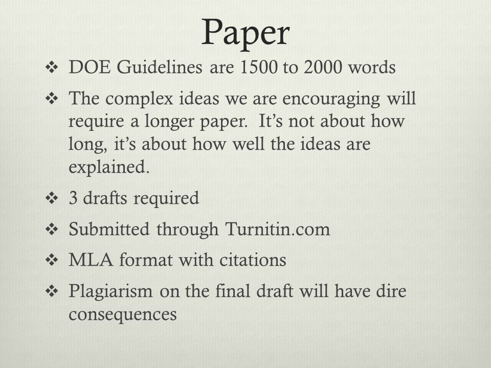 Paper DOE Guidelines are 1500 to 2000 words The complex ideas we are encouraging will require a longer paper. Its not about how long, its about how we