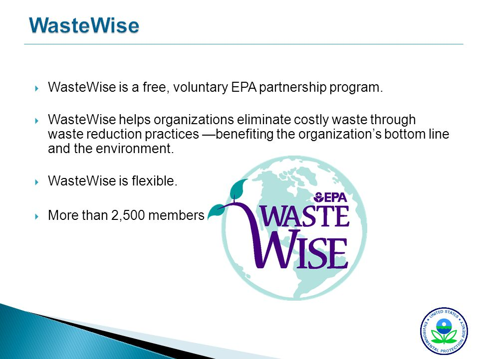 WasteWise WasteWise is a free, voluntary EPA partnership program. WasteWise helps organizations eliminate costly waste through waste reduction practic