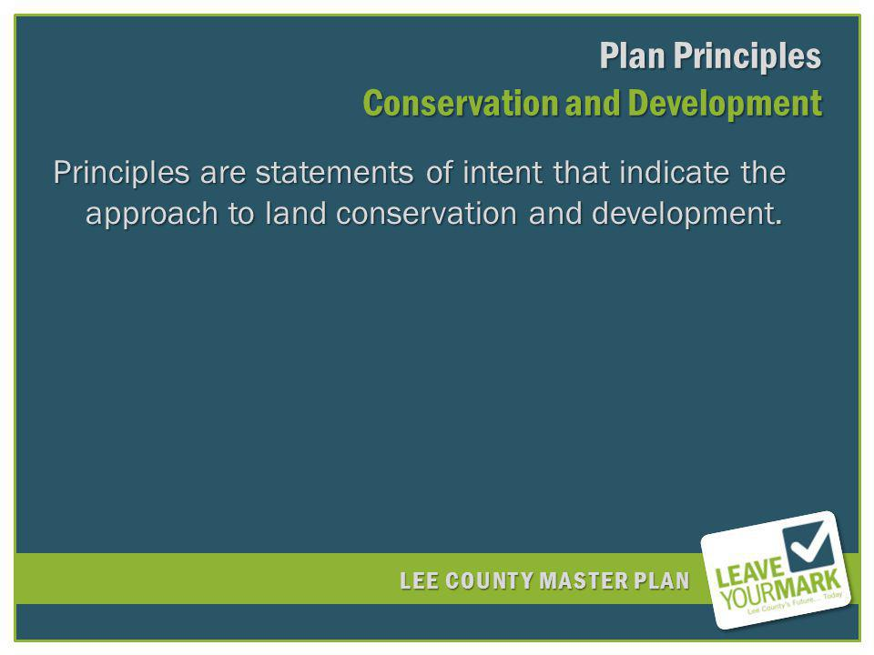 LEE COUNTY MASTER PLAN Plan Principles Conservation and Development Principles are statements of intent that indicate the approach to land conservation and development.