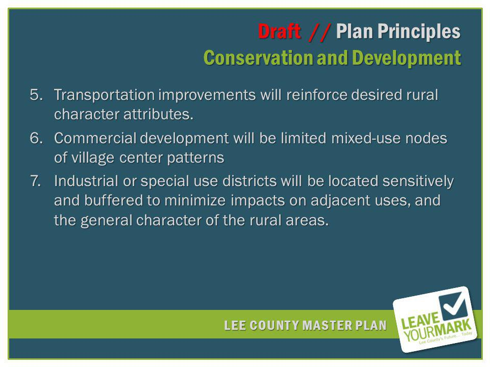 LEE COUNTY MASTER PLAN Draft // Plan Principles Conservation and Development Draft // Plan Principles Conservation and Development 5.Transportation improvements will reinforce desired rural character attributes.