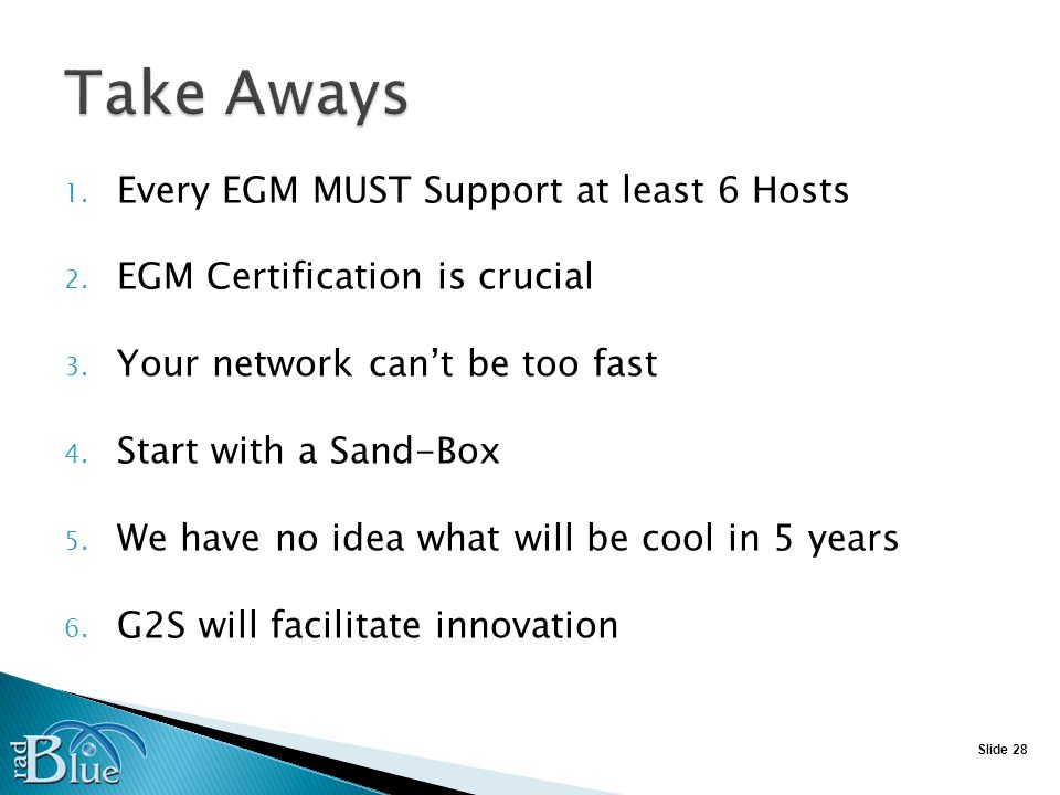 Slide 28 1. Every EGM MUST Support at least 6 Hosts 2.
