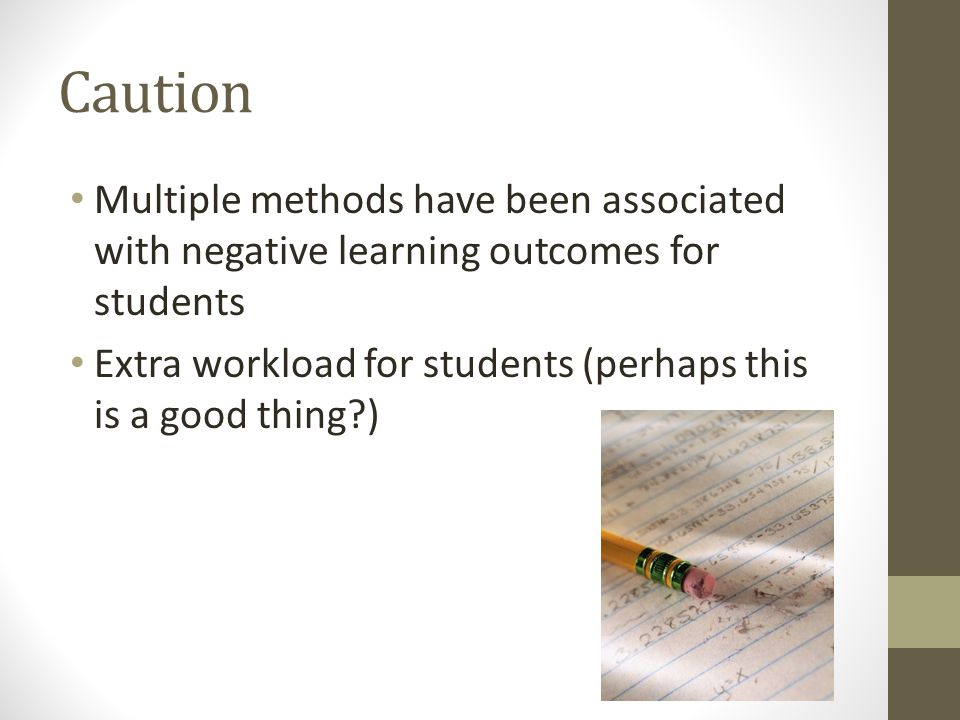 Caution Multiple methods have been associated with negative learning outcomes for students Extra workload for students (perhaps this is a good thing?)