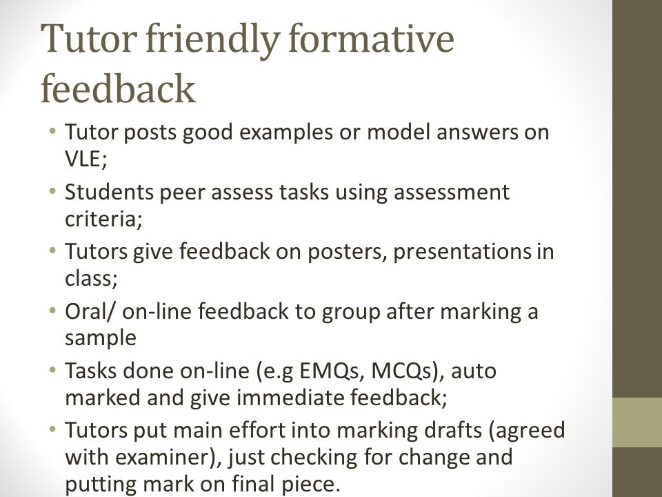Tutor friendly formative feedback Tutor posts good examples or model answers on VLE; Students peer assess tasks using assessment criteria; Tutors give