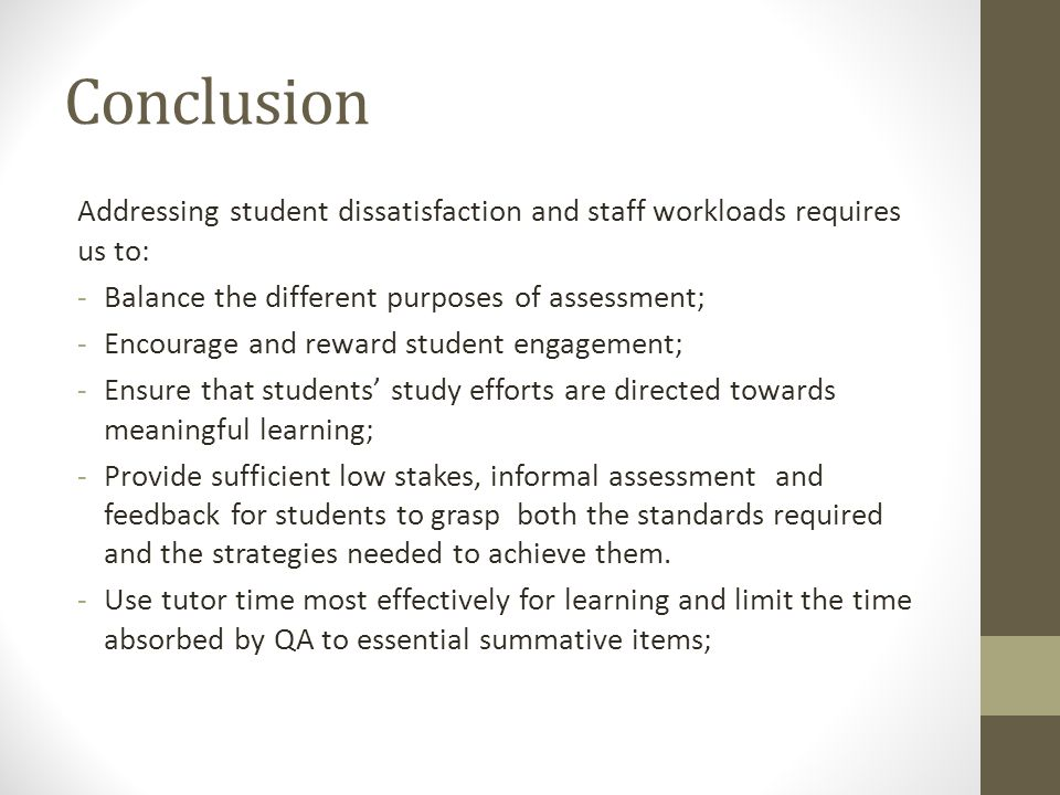 Conclusion Addressing student dissatisfaction and staff workloads requires us to: -Balance the different purposes of assessment; -Encourage and reward