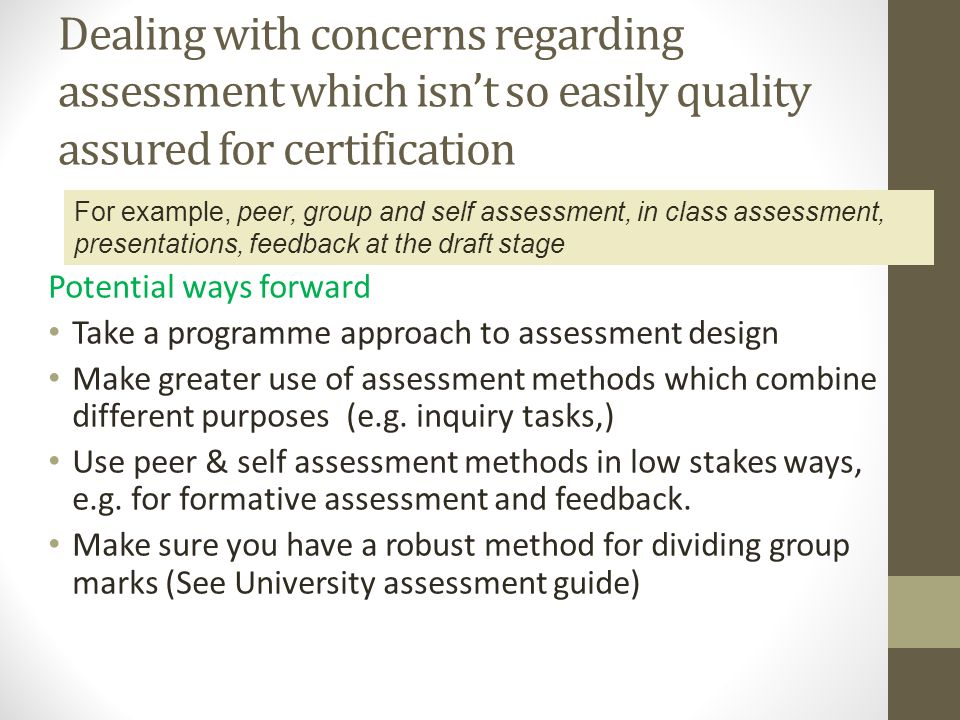 Dealing with concerns regarding assessment which isnt so easily quality assured for certification Potential ways forward Take a programme approach to