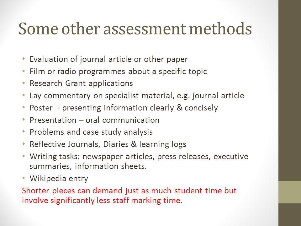 Some other assessment methods Evaluation of journal article or other paper Film or radio programmes about a specific topic Research Grant applications