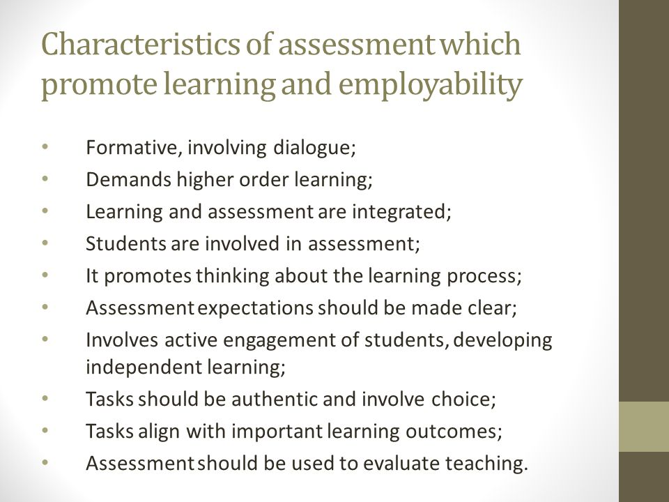 Characteristics of assessment which promote learning and employability Formative, involving dialogue; Demands higher order learning; Learning and asse