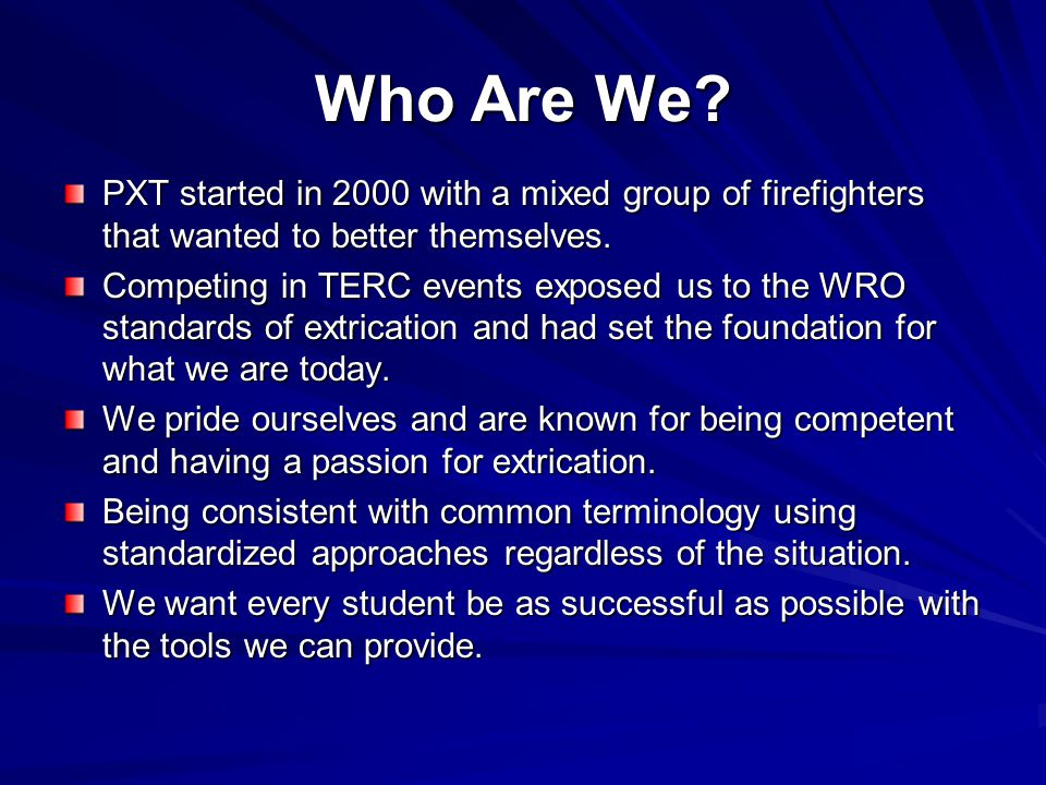 MISSION STATEMENT To build on our skills and knowledge in vehicle & heavy rescue extrication so that we may share information with all rescuers to meet our common goal Saving Lives …