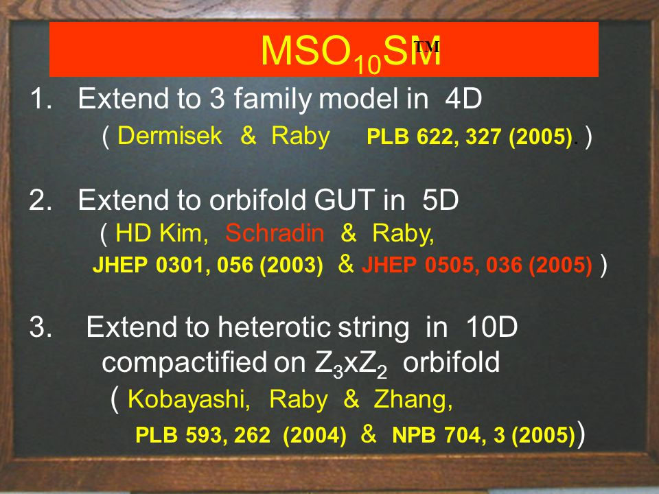MSO 10 SM Extend to 3 family model in 4D ( Dermisek & Raby PLB 622, 327 (2005).