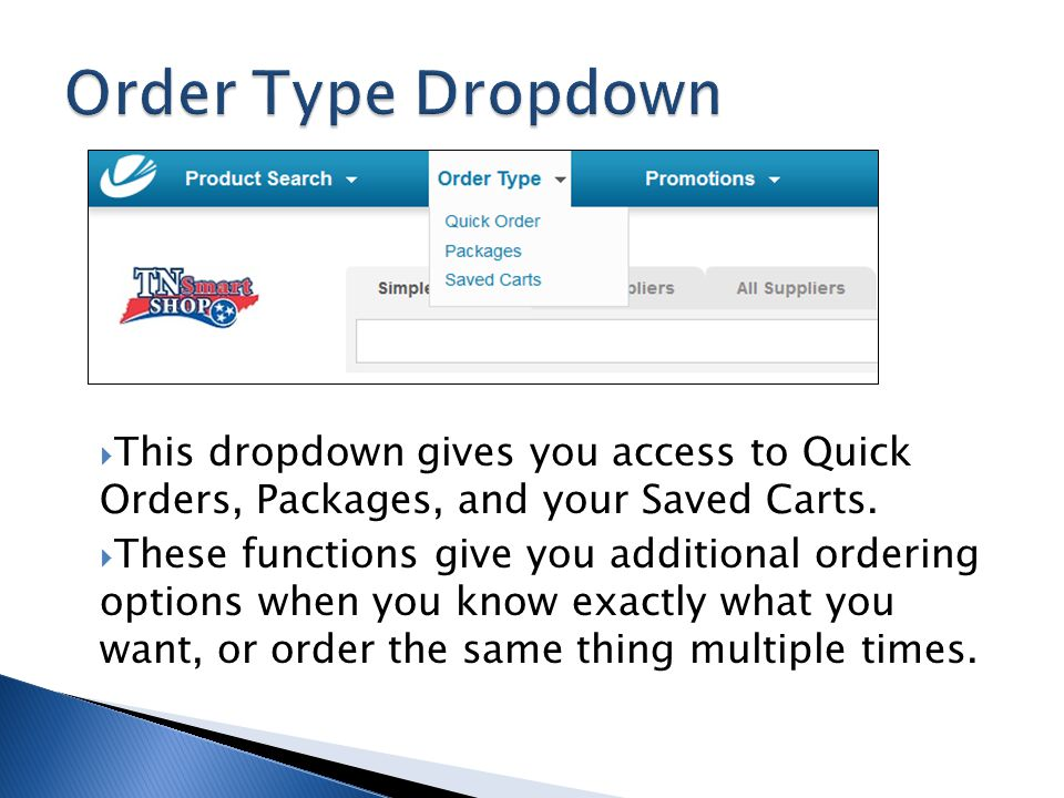 This dropdown gives you access to Quick Orders, Packages, and your Saved Carts. These functions give you additional ordering options when you know exa