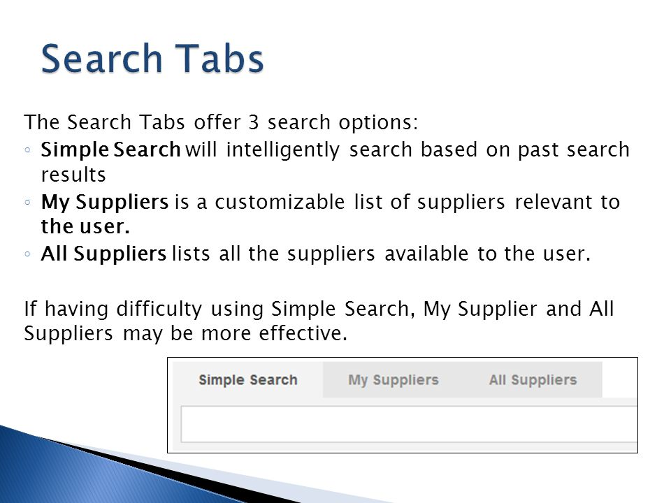 The Search Tabs offer 3 search options: Simple Search will intelligently search based on past search results My Suppliers is a customizable list of su