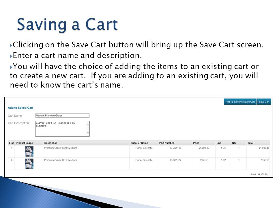 Clicking on the Save Cart button will bring up the Save Cart screen. Enter a cart name and description. You will have the choice of adding the items t