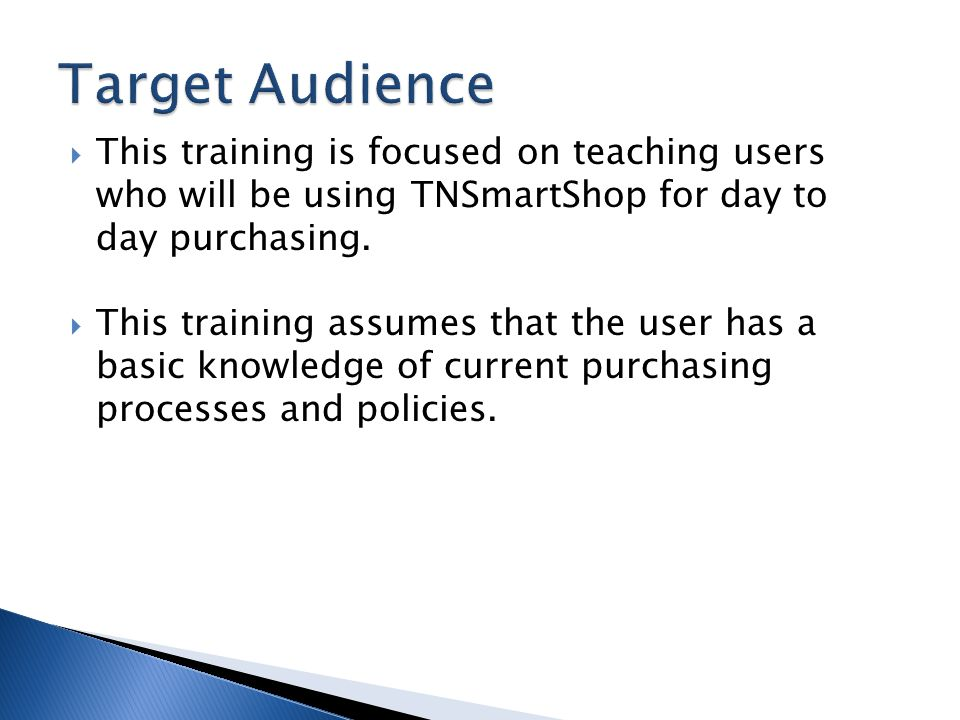 This training is focused on teaching users who will be using TNSmartShop for day to day purchasing. This training assumes that the user has a basic kn