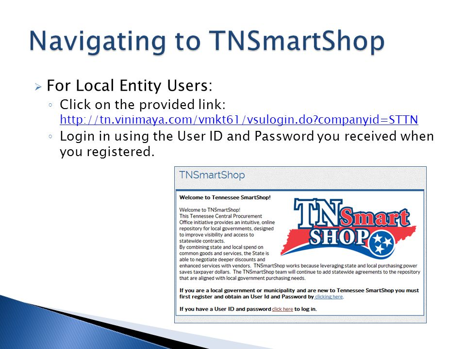 For Local Entity Users: Click on the provided link: http://tn.vinimaya.com/vmkt61/vsulogin.do?companyid=STTN http://tn.vinimaya.com/vmkt61/vsulogin.do