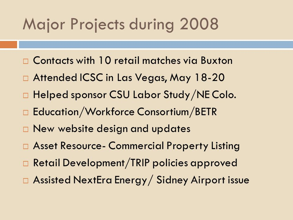 Major Projects during 2008 Contacts with 10 retail matches via Buxton Attended ICSC in Las Vegas, May 18-20 Helped sponsor CSU Labor Study/NE Colo.