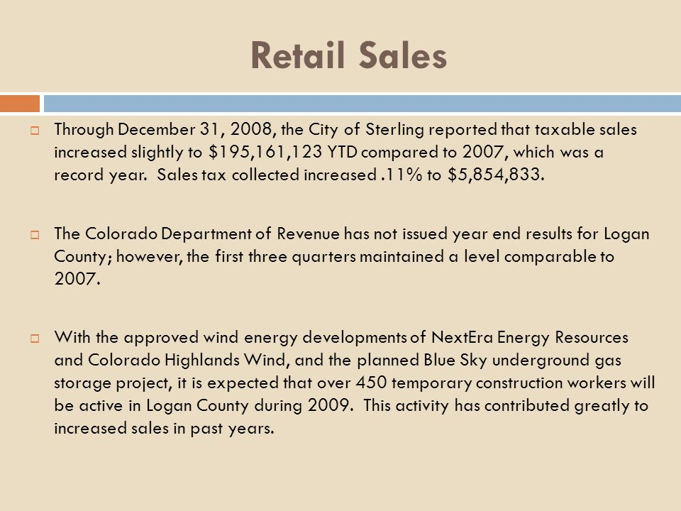 Retail Sales Through December 31, 2008, the City of Sterling reported that taxable sales increased slightly to $195,161,123 YTD compared to 2007, which was a record year.