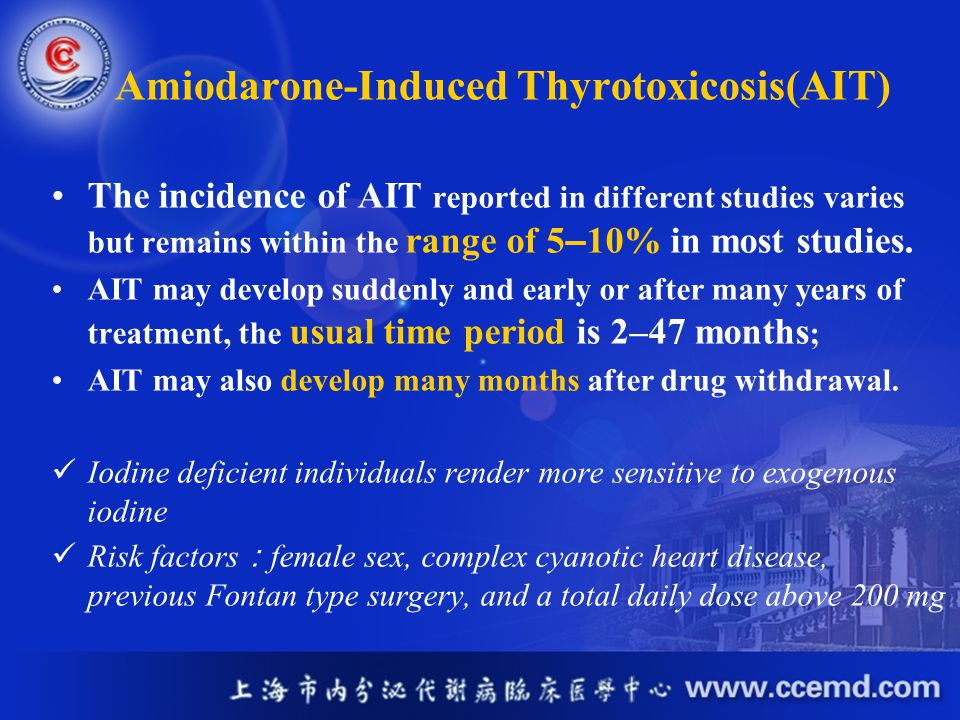 Amiodarone-Induced Thyrotoxicosis(AIT) The incidence of AIT reported in different studies varies but remains within the range of 5 – 10% in most studi