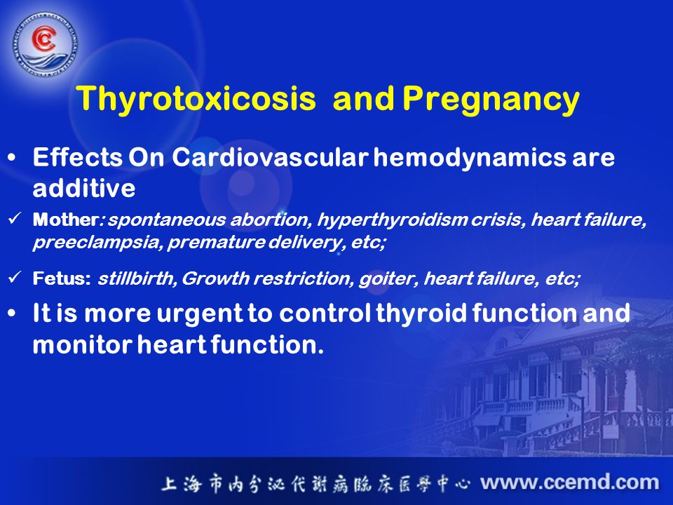 Thyrotoxicosis and Pregnancy Effects On Cardiovascular hemodynamics are additive Mother: spontaneous abortion, hyperthyroidism crisis, heart failure,