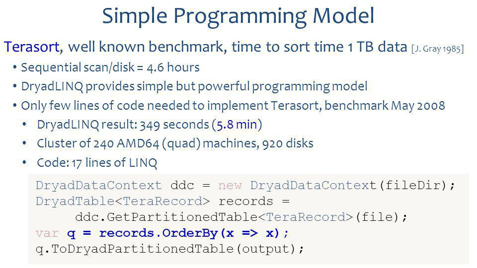 Simple Programming Model Terasort, well known benchmark, time to sort time 1 TB data [J.