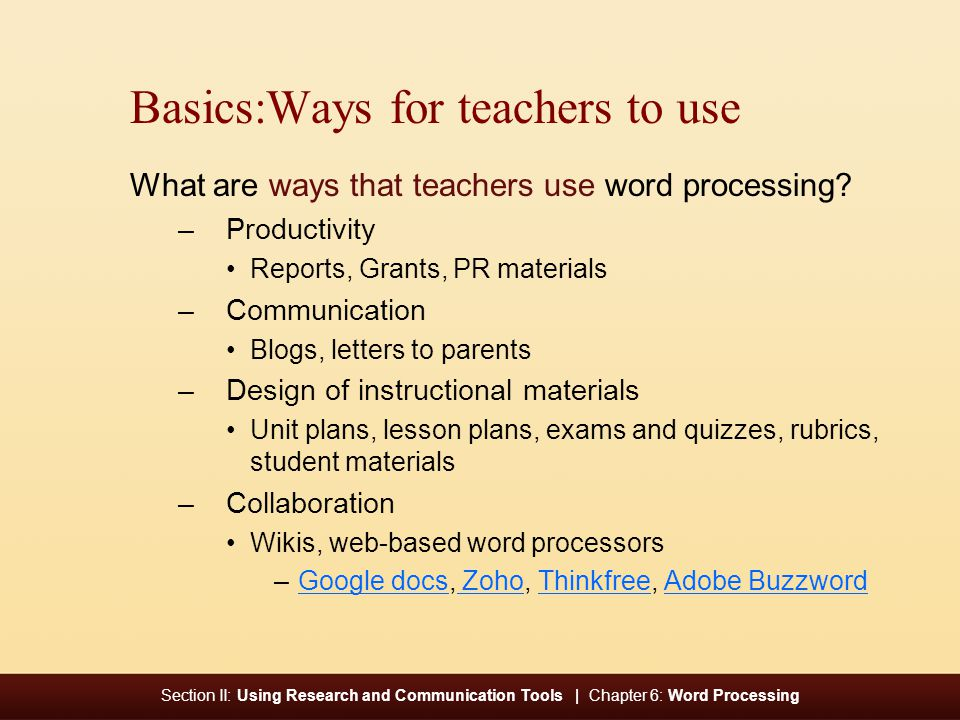 Section II: Using Research and Communication Tools | Chapter 6: Word Processing Basics:Ways for teachers to use What are ways that teachers use word processing.