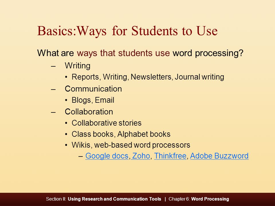 Section II: Using Research and Communication Tools | Chapter 6: Word Processing Basics:Ways for Students to Use What are ways that students use word processing.