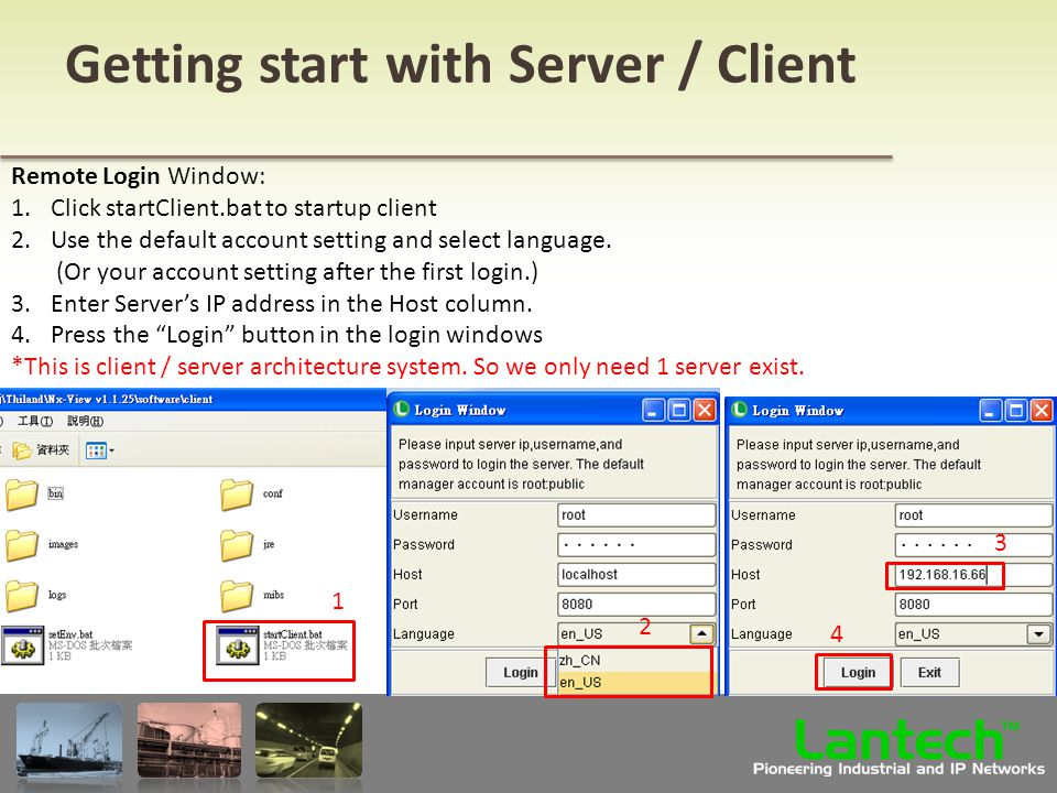 Lantech Pioneering Industrial and IP Networks TM Remote Login Window: 1.Click startClient.bat to startup client 2.Use the default account setting and select language.