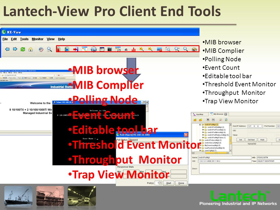 Lantech Pioneering Industrial and IP Networks TM Lantech-View Pro Client End Tools MIB browser MIB Complier Polling Node Event Count Editable tool bar Threshold Event Monitor Throughput Monitor Trap View Monitor MIB browser MIB Complier Polling Node Event Count Editable tool bar Threshold Event Monitor Throughput Monitor Trap View Monitor