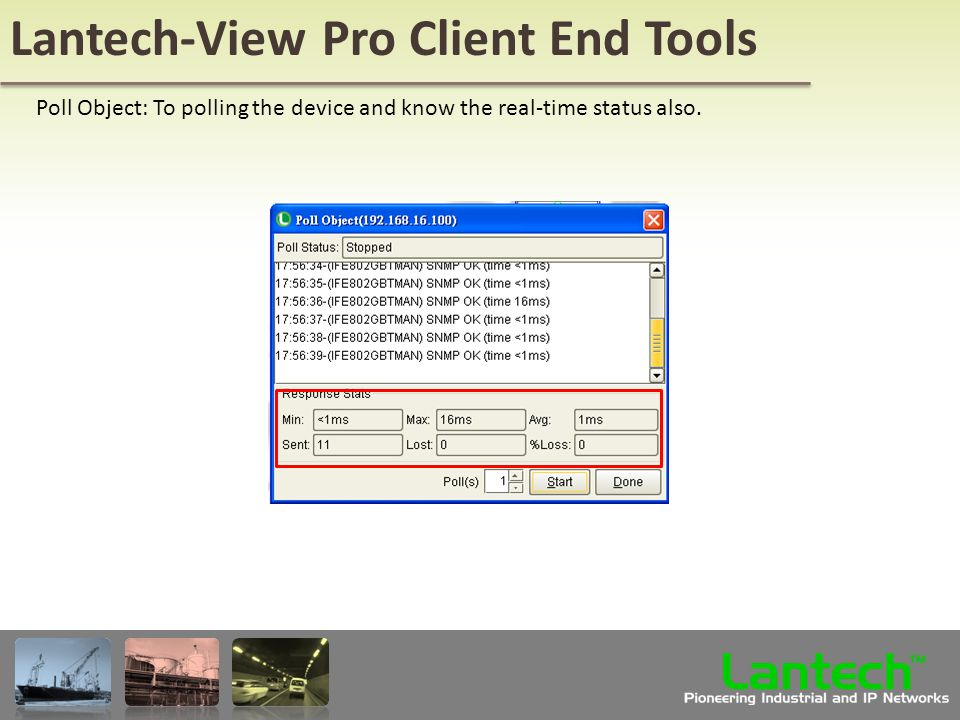 Lantech Pioneering Industrial and IP Networks TM Lantech-View Pro Client End Tools Poll Object: To polling the device and know the real-time status also.
