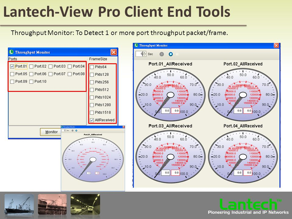 Lantech Pioneering Industrial and IP Networks TM Lantech-View Pro Client End Tools Throughput Monitor: To Detect 1 or more port throughput packet/frame.