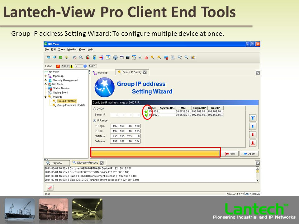 Lantech Pioneering Industrial and IP Networks TM Lantech-View Pro Client End Tools Group IP address Setting Wizard: To configure multiple device at once.