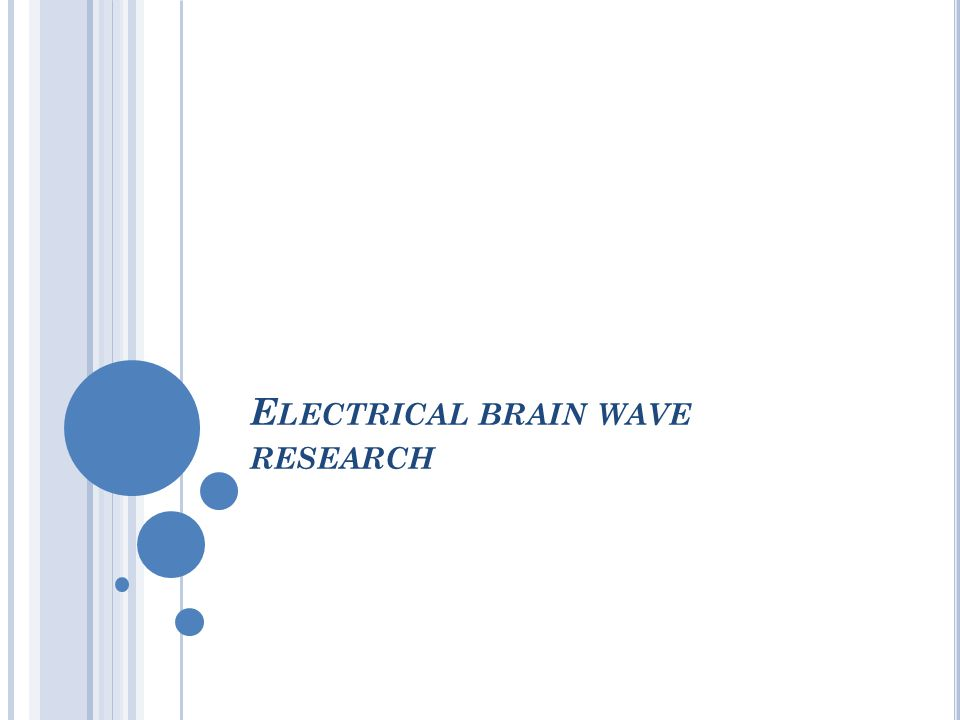 E LECTRICAL BRAIN WAVE RESEARCH