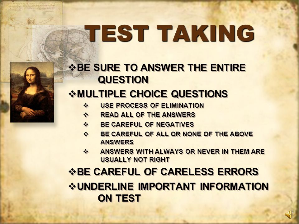 TEST TAKING FREE YOUR MIND DATA DUMP: JUST BEFORE YOU GO INTO EXAM REVIEW THE MOST CRITICAL MATERIAL, THEN WHEN YOU FIRST START THE TEST, WRITE DOWN ALL OF THIS INFORMATION, SUCH AS ON THE BACK OR SIDE OF THE TEST ANSWER EASY QUESTIONS FIRST MARK HARD QUESTIONS THAT YOU SKIP SO YOU CAN FIND THEM EASILY LATER MARK QUESTIONS THAT YOU ANSWER BUT WANT TO COME BACK TO CHECK IF YOU START TO OVERTHINK/SPENDING TOO MUCH TIME ON ONE QUESTION, PUT DOWN ANY PART OF THE ANSWER YOU HAVE AND COME BACK TO IT LATER DATA DUMP: JUST BEFORE YOU GO INTO EXAM REVIEW THE MOST CRITICAL MATERIAL, THEN WHEN YOU FIRST START THE TEST, WRITE DOWN ALL OF THIS INFORMATION, SUCH AS ON THE BACK OR SIDE OF THE TEST ANSWER EASY QUESTIONS FIRST MARK HARD QUESTIONS THAT YOU SKIP SO YOU CAN FIND THEM EASILY LATER MARK QUESTIONS THAT YOU ANSWER BUT WANT TO COME BACK TO CHECK IF YOU START TO OVERTHINK/SPENDING TOO MUCH TIME ON ONE QUESTION, PUT DOWN ANY PART OF THE ANSWER YOU HAVE AND COME BACK TO IT LATER
