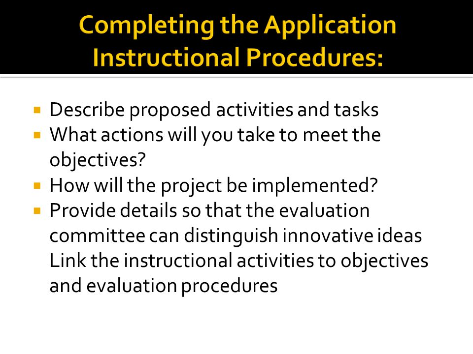 Describe proposed activities and tasks What actions will you take to meet the objectives.