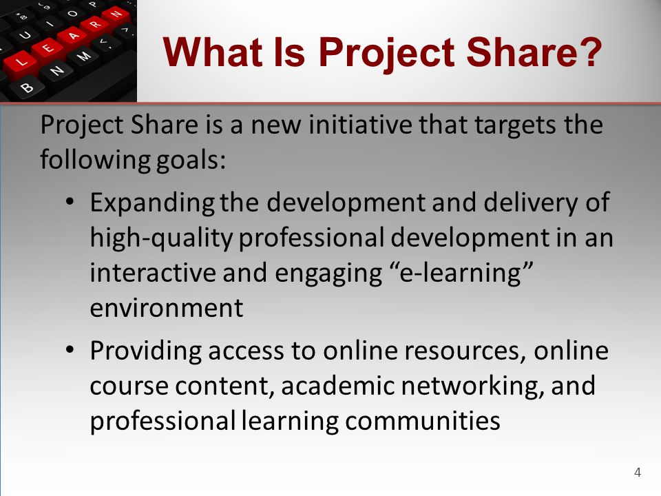 4 What Is Project Share? Project Share is a new initiative that targets the following goals: Expanding the development and delivery of high-quality pr