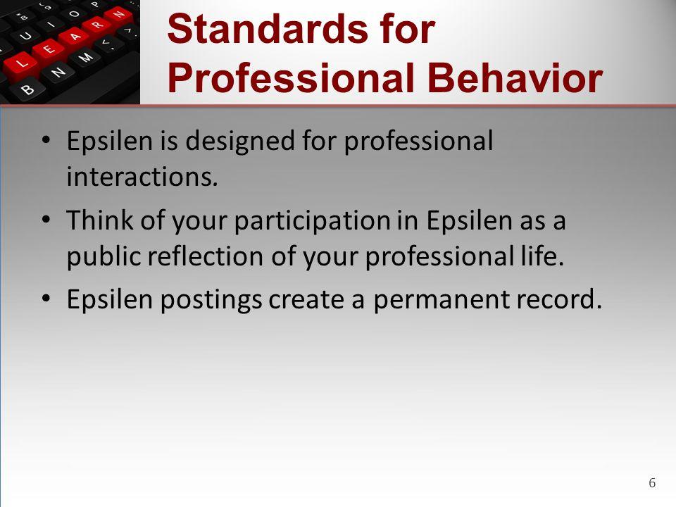6 Standards for Professional Behavior Epsilen is designed for professional interactions.