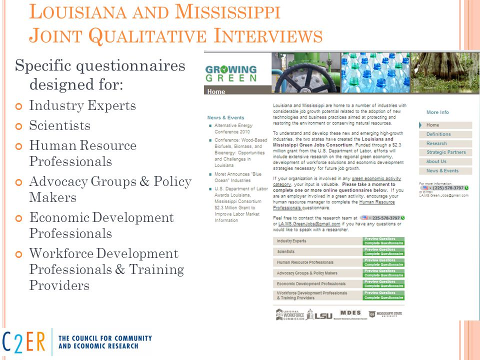 L OUISIANA AND M ISSISSIPPI J OINT Q UALITATIVE I NTERVIEWS Specific questionnaires designed for: Industry Experts Scientists Human Resource Professionals Advocacy Groups & Policy Makers Economic Development Professionals Workforce Development Professionals & Training Providers