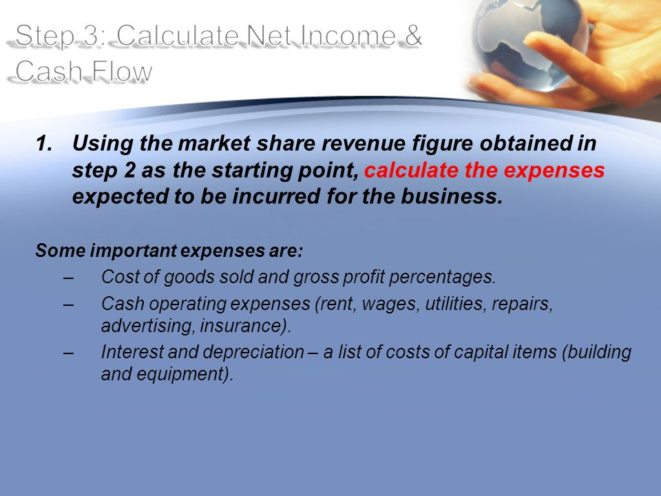 1.Using the market share revenue figure obtained in step 2 as the starting point, calculate the expenses expected to be incurred for the business.