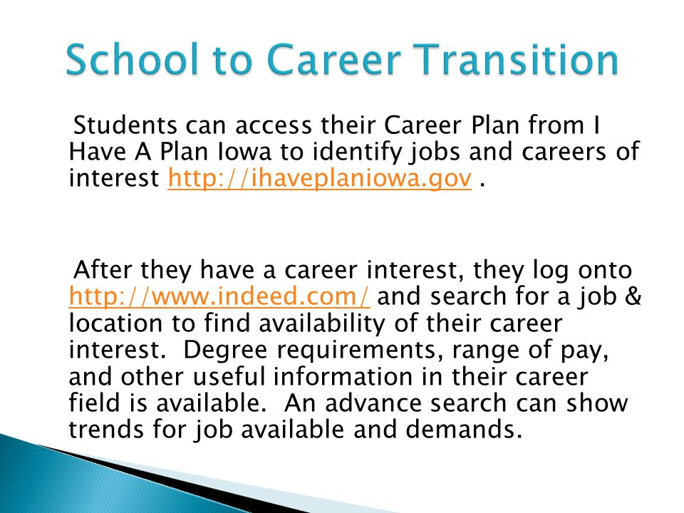 Students can access their Career Plan from I Have A Plan Iowa to identify jobs and careers of interest http://ihaveplaniowa.gov.http://ihaveplaniowa.g