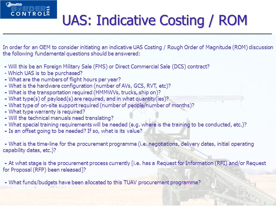 In order for an OEM to consider initiating an indicative UAS Costing / Rough Order of Magnitude (ROM) discussion the following fundamental questions s