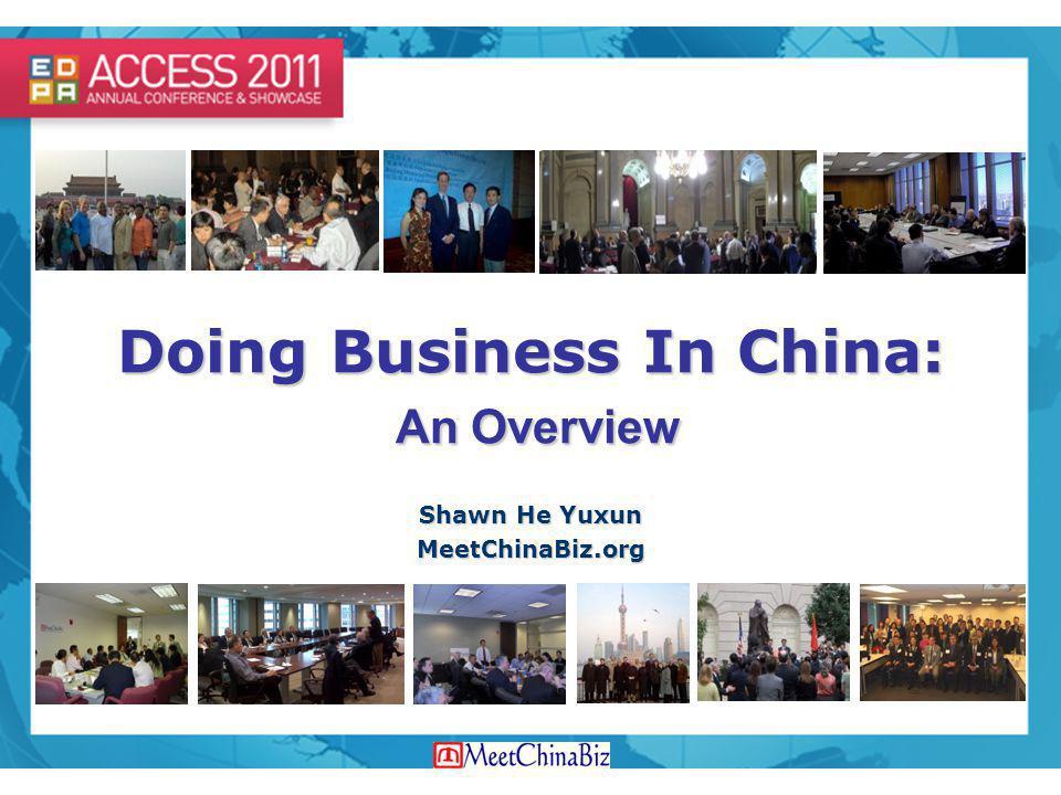 Doing Business In China: An Overview Shawn He Yuxun MeetChinaBiz.org