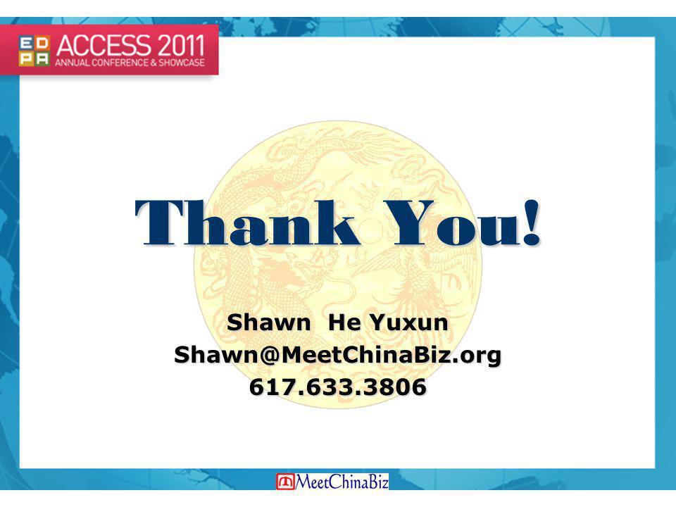 Thank You! Shawn He Yuxun Shawn@MeetChinaBiz.org617.633.3806