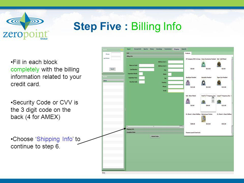Step Five : Billing Info Fill in each block completely with the billing information related to your credit card. Security Code or CVV is the 3 digit c