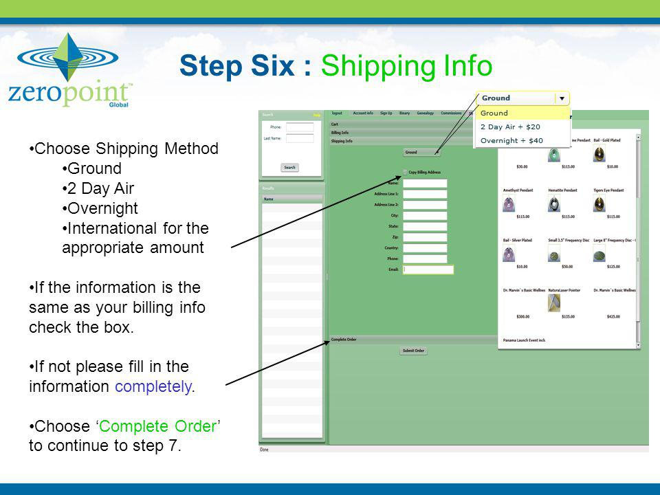 Step Six : Shipping Info Choose Shipping Method Ground 2 Day Air Overnight International for the appropriate amount If the information is the same as your billing info check the box.