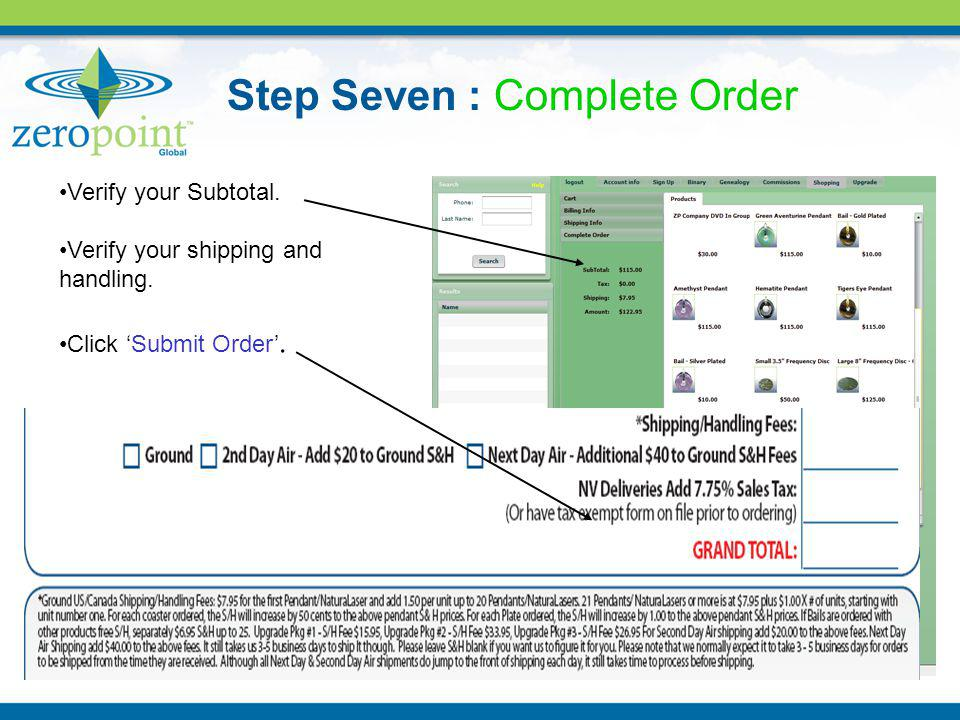 Step Seven : Complete Order Verify your Subtotal. Verify your shipping and handling. Click Submit Order.