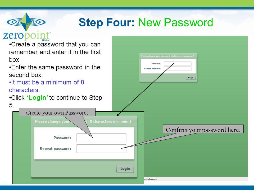 Create your own Password. Confirm your password here. Create a password that you can remember and enter it in the first box Enter the same password in