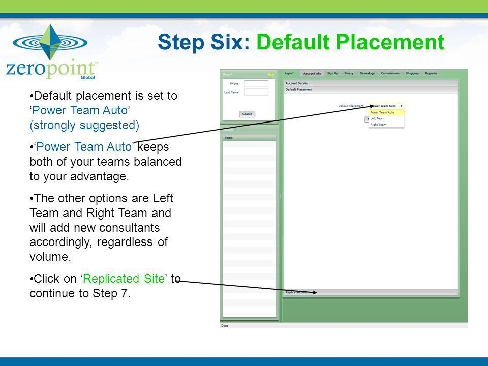 Step Six: Default Placement Default placement is set toPower Team Auto (strongly suggested) Power Team Auto keeps both of your teams balanced to your